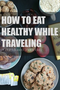 How to Eat Healthy While Traveling + Plant Based Snacks Ideas Collage