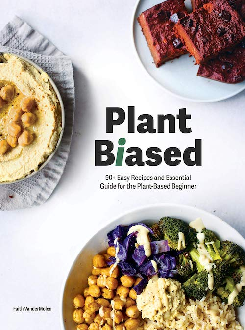 Plant Biased: 90+ Easy Plant Based Recipes and Essentials Guide for Beginner's by Faith VanderMolen